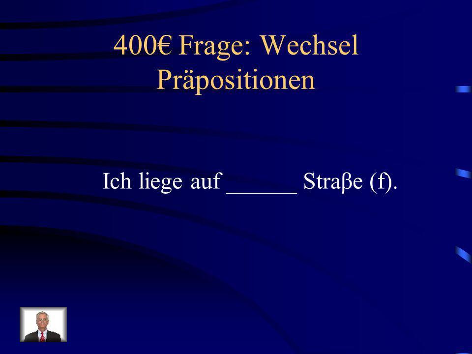 300 Antwort: Wechsel Präpositionen Ich bleibe in dem Haus (n).