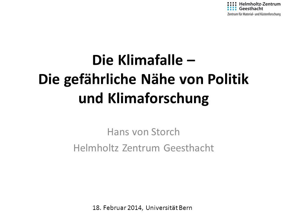 Die Klimafalle – Die gefährliche Nähe von Politik und Klimaforschung Hans von Storch Helmholtz Zentrum Geesthacht 18.