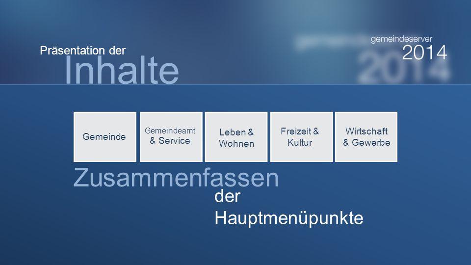 Zusammenfassen der Hauptmenüpunkte Gemeinde Gemeindeamt & Service Leben & Wohnen Freizeit & Kultur Wirtschaft & Gewerbe Inhalte Präsentation der