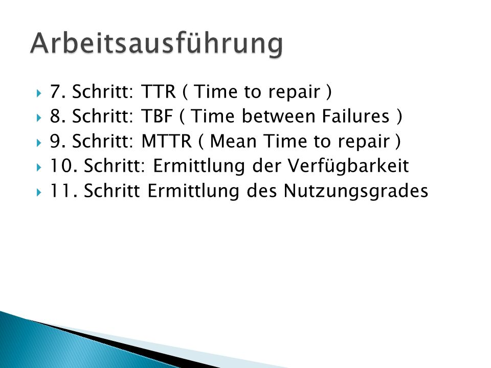 7. Schritt: TTR ( Time to repair ) 8. Schritt: TBF ( Time between Failures ) 9. Schritt: MTTR ( Mean Time to repair ) 10. Schritt: Ermittlung der Verf
