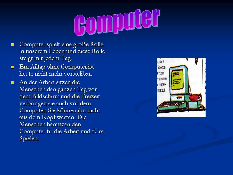 Computer spielt eine groBe Rolle in unserem Leben und diese Rolle steigt mit jedem Tag. Computer spielt eine groBe Rolle in unserem Leben und diese Ro