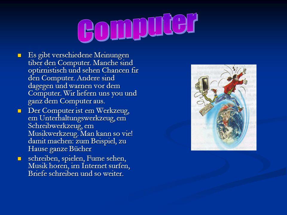 Es gibt verschiedene Meinungen tiber den Computer. Manche sind optirnistisch und sehen Chancen fir den Computer. Andere sind dagegen und warnen vor de