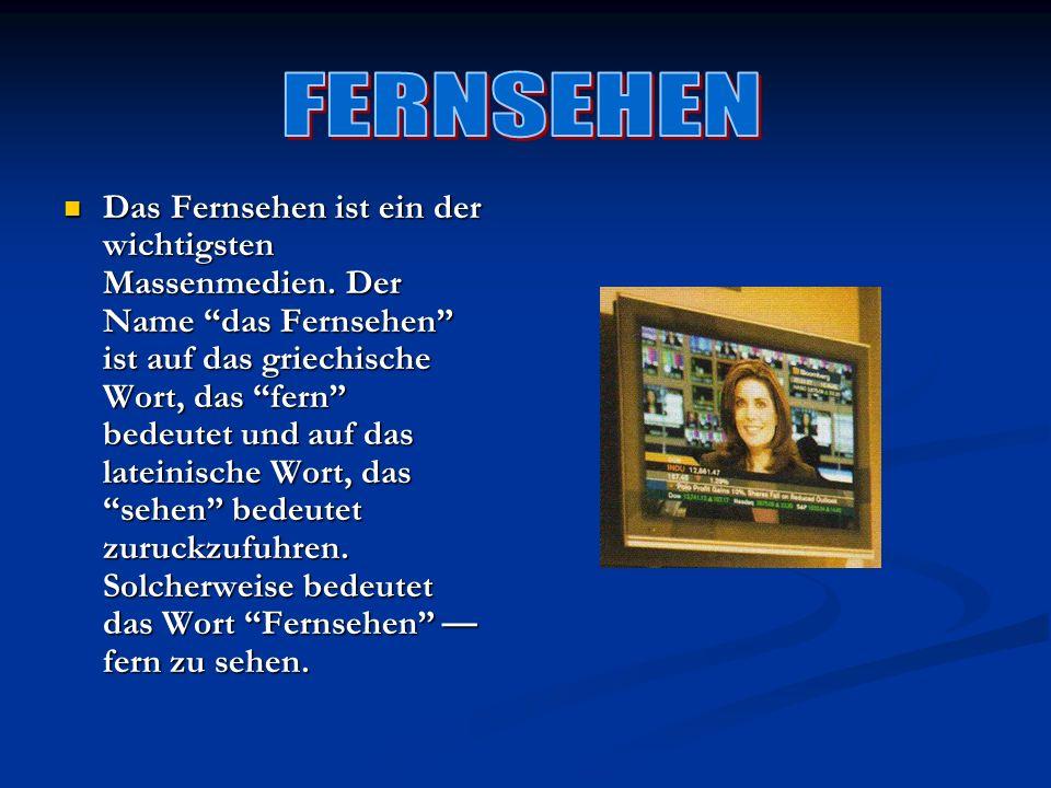 Das Fernsehen ist ein der wichtigsten Massenmedien. Der Name das Fernsehen ist auf das griechische Wort, das fern bedeutet und auf das lateinische Wor