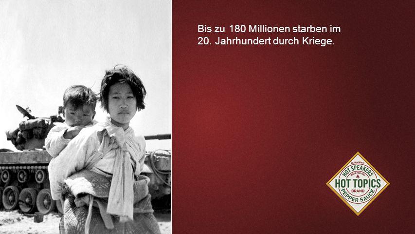 FOTOBACKGROUND Bis zu 180 Millionen starben im 20. Jahrhundert durch Kriege.