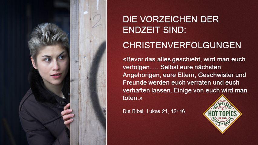 FOTOBACKGROUND DIE VORZEICHEN DER ENDZEIT SIND: CHRISTENVERFOLGUNGEN «Bevor das alles geschieht, wird man euch verfolgen.... Selbst eure nächsten Ange