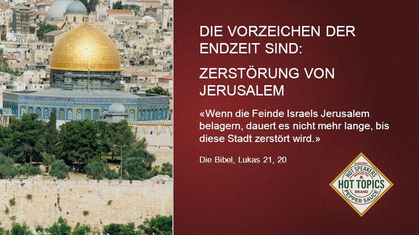 FOTOBACKGROUND DIE VORZEICHEN DER ENDZEIT SIND: ZERSTÖRUNG VON JERUSALEM «Wenn die Feinde Israels Jerusalem belagern, dauert es nicht mehr lange, bis