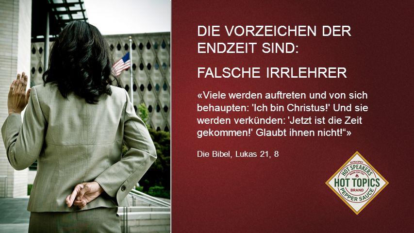FOTOBACKGROUND DIE VORZEICHEN DER ENDZEIT SIND: FALSCHE IRRLEHRER «Viele werden auftreten und von sich behaupten: 'Ich bin Christus!' Und sie werden v