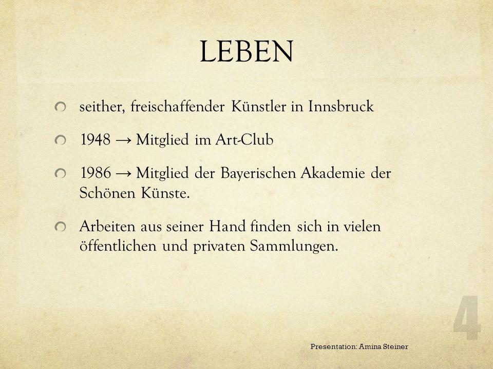 LEBEN 1927: mit seiner Familie Nordtirol. studiert an d. Akademie der Bildenden Künste München (1942-1944) 1944: Kriegsdienst in Italien, Ungarn und d