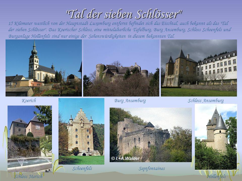 Tal der sieben Schlösser 15 Kilometer westlich von der Hauptstadt Luxemburg entfernt befindet sich das Eischtal, auch bekannt als das Tal der sieben Schlösser .