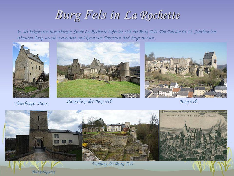 Burg Fels in La Rochette In der bekannten luxemburger Stadt La Rochette befindet sich die Burg Fels. Ein Teil der im 11. Jahrhundert erbauten Burg wur