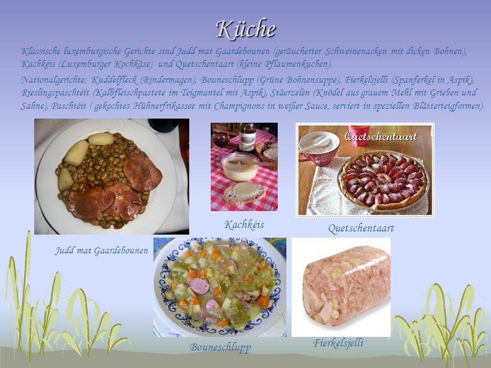 Küche Klassische luxemburgische Gerichte sind Judd mat Gaardebounen (geräucherter Schweinenacken mit dicken Bohnen), Kachkéis (Luxemburger Kochkäse) und Quetschentaart (kleine Pflaumenkuchen).