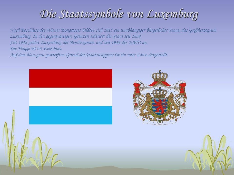 Die Staatssymbole von Luxemburg Nach Beschluss des Wiener Kongresses bildete sich 1815 ein unabhängiger bürgerlicher Staat, das Großherzogtum Luxembur