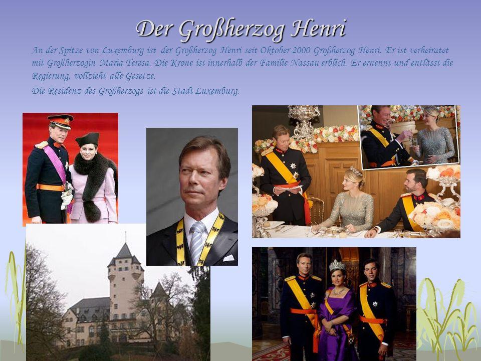 Der Großherzog Henri An der Spitze von Luxemburg ist der Großherzog Henri seit Oktober 2000 Großherzog Henri. Er ist verheiratet mit Großherzogin Mari