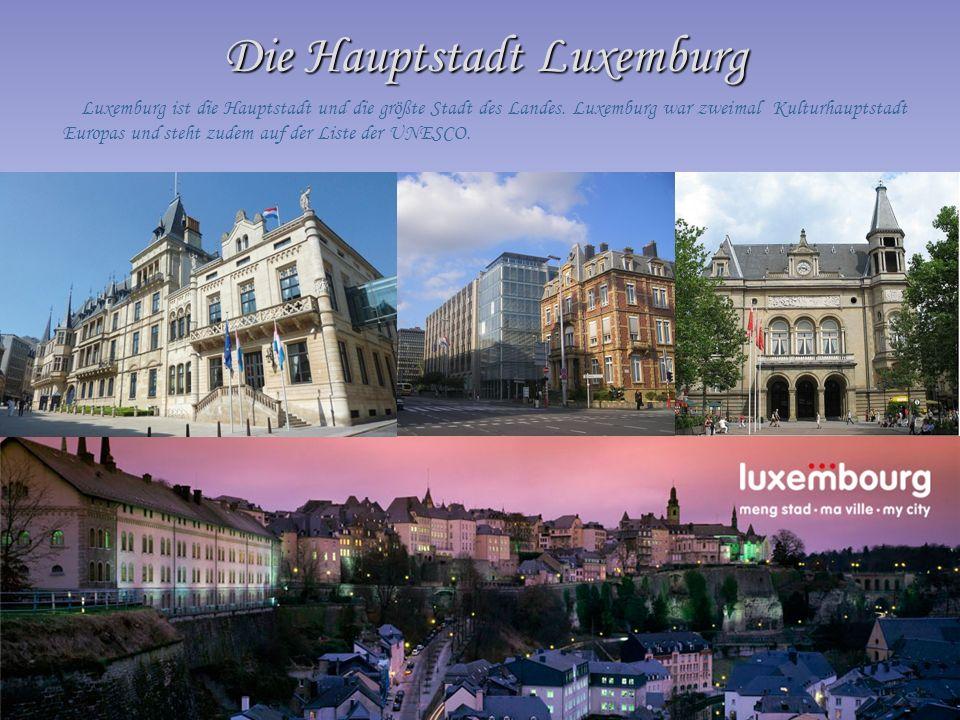Die Hauptstadt Luxemburg Luxemburg ist die Hauptstadt und die größte Stadt des Landes. Luxemburg war zweimal Kulturhauptstadt Europas und steht zudem
