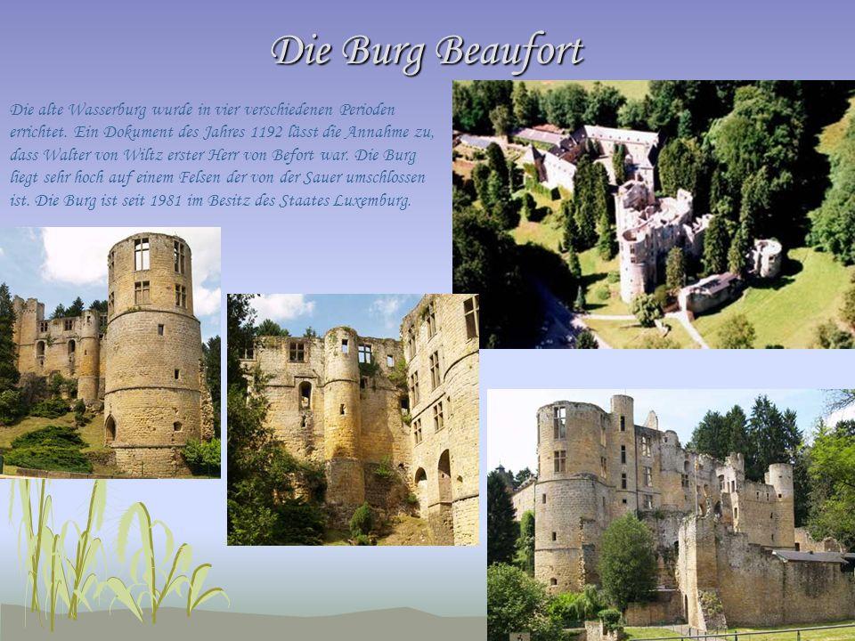 Die Burg Beaufort Die alte Wasserburg wurde in vier verschiedenen Perioden errichtet. Ein Dokument des Jahres 1192 lässt die Annahme zu, dass Walter v