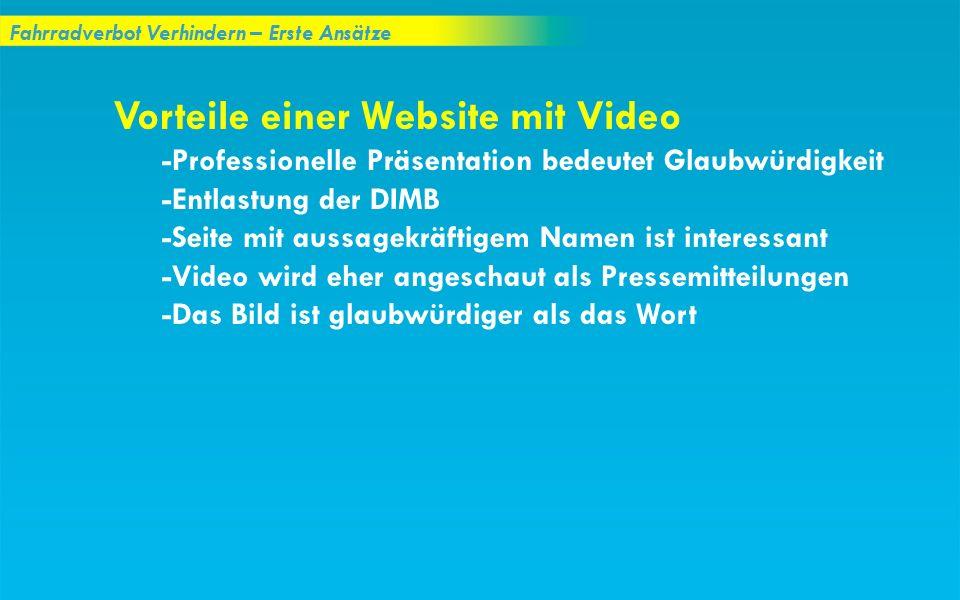 Fahrradverbot Verhindern – Erste Ansätze Vorteile einer Website mit Video -Professionelle Präsentation bedeutet Glaubwürdigkeit -Entlastung der DIMB -