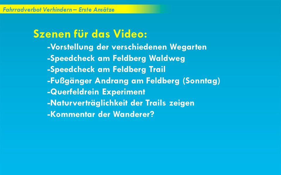 Fahrradverbot Verhindern – Erste Ansätze Szenen für das Video: -Vorstellung der verschiedenen Wegarten -Speedcheck am Feldberg Waldweg -Speedcheck am