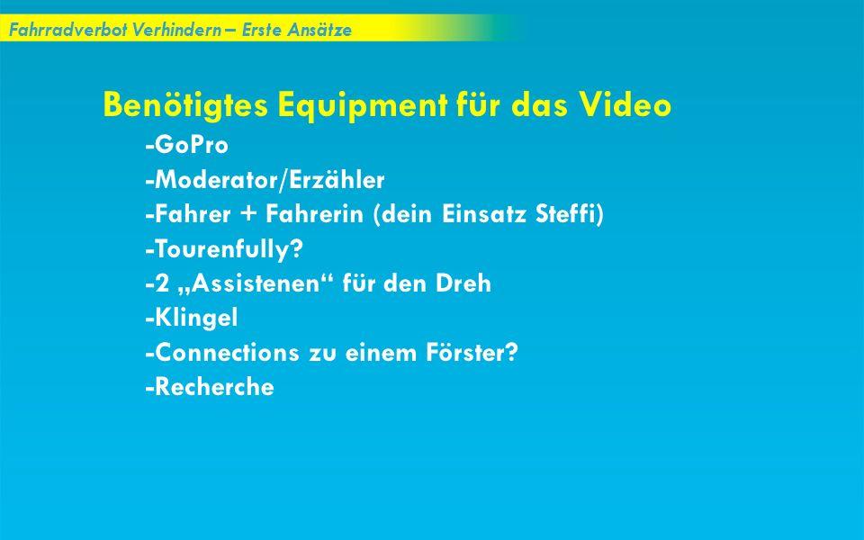 Fahrradverbot Verhindern – Erste Ansätze Benötigtes Equipment für das Video -GoPro -Moderator/Erzähler -Fahrer + Fahrerin (dein Einsatz Steffi) -Toure