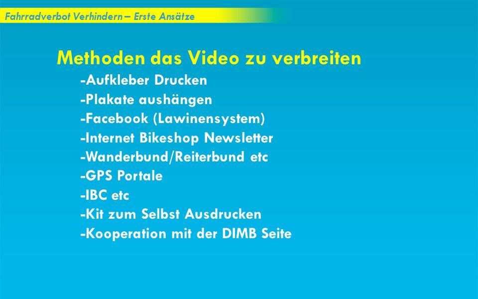 Fahrradverbot Verhindern – Erste Ansätze Methoden das Video zu verbreiten -Aufkleber Drucken -Plakate aushängen -Facebook (Lawinensystem) -Internet Bi