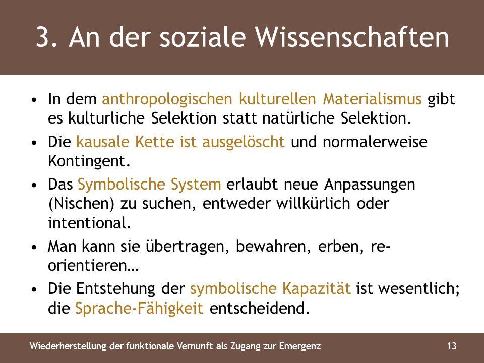 3. An der soziale Wissenschaften In dem anthropologischen kulturellen Materialismus gibt es kulturliche Selektion statt natürliche Selektion. Die kaus