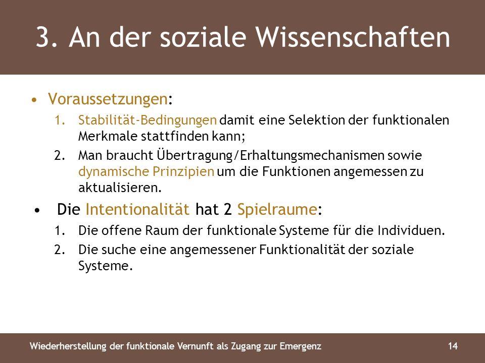 3. An der soziale Wissenschaften Voraussetzungen: 1.Stabilität-Bedingungen damit eine Selektion der funktionalen Merkmale stattfinden kann; 2.Man brau