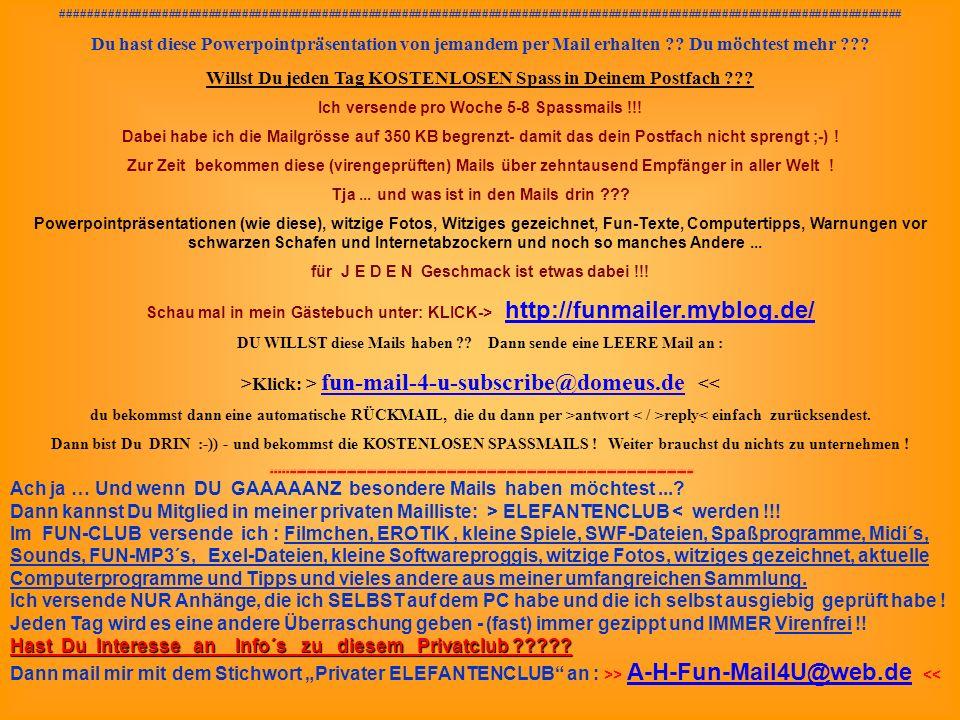 Powerpoints bestellen . sende eine Mail an : fun-mail-4-u-subscribe@domeus.de Na denn...