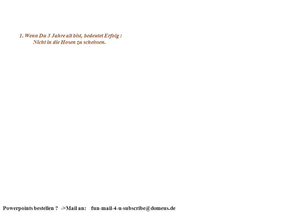 Powerpoints bestellen ? ->Mail an: fun-mail-4-u-subscribe@domeus.de Der Kreislauf des Lebens Was ist Erfolg ?... Einfach erklärt.