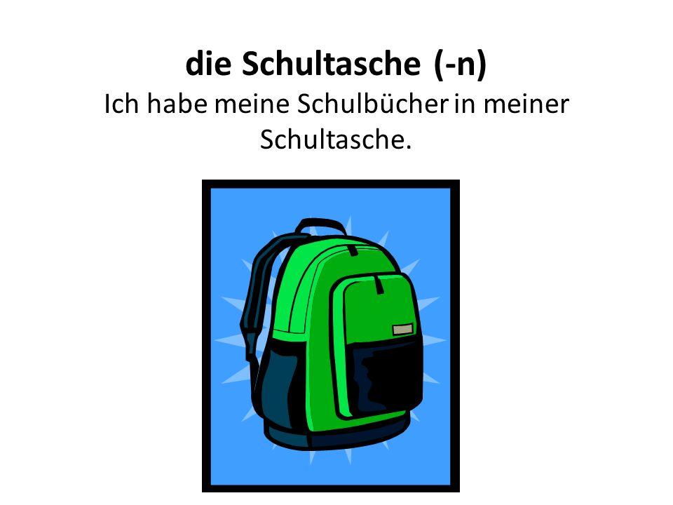 die Schultasche (-n) Ich habe meine Schulbücher in meiner Schultasche.