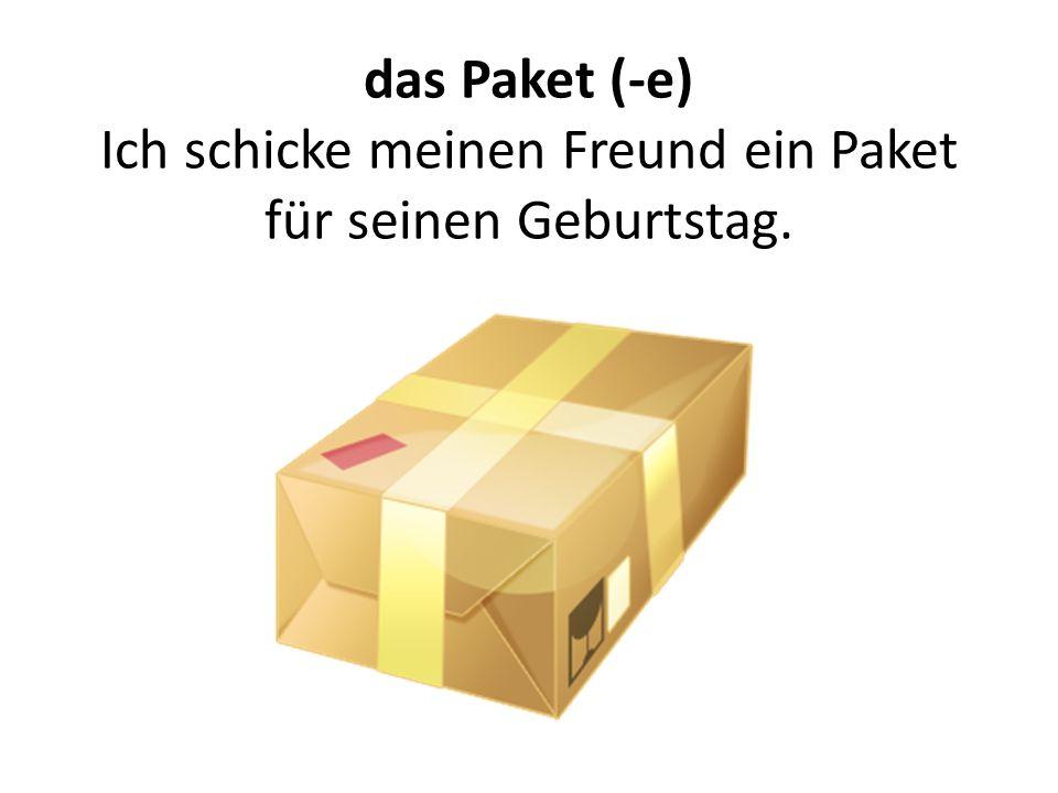 das Paket (-e) Ich schicke meinen Freund ein Paket für seinen Geburtstag.
