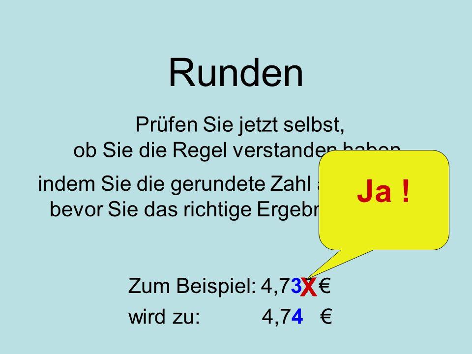 Runden Prüfen Sie jetzt selbst, ob Sie die Regel verstanden haben, Zum Beispiel: 4,737 wird zu: 4,74 X indem Sie die gerundete Zahl aufschreiben, bevo