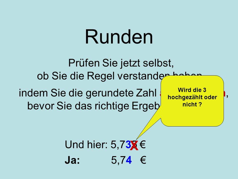 Runden Prüfen Sie jetzt selbst, ob Sie die Regel verstanden haben, Und hier: 5,735 X indem Sie die gerundete Zahl aufschreiben, bevor Sie das richtige
