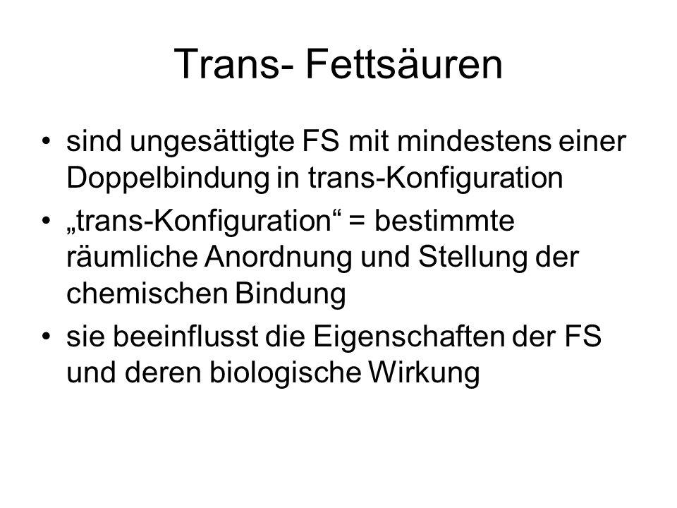 Trans- Fettsäuren sind ungesättigte FS mit mindestens einer Doppelbindung in trans-Konfiguration trans-Konfiguration = bestimmte räumliche Anordnung u