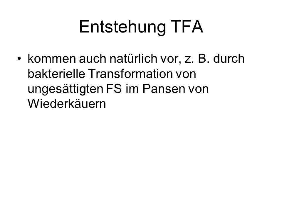 Entstehung TFA kommen auch natürlich vor, z. B. durch bakterielle Transformation von ungesättigten FS im Pansen von Wiederkäuern