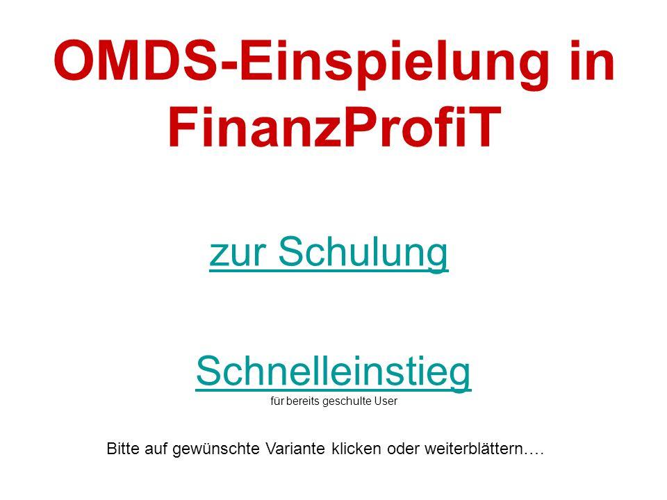 Schnelleinstieg Schnelleinstieg für bereits geschulte User zur Schulung OMDS-Einspielung in FinanzProfiT Bitte auf gewünschte Variante klicken oder weiterblättern….