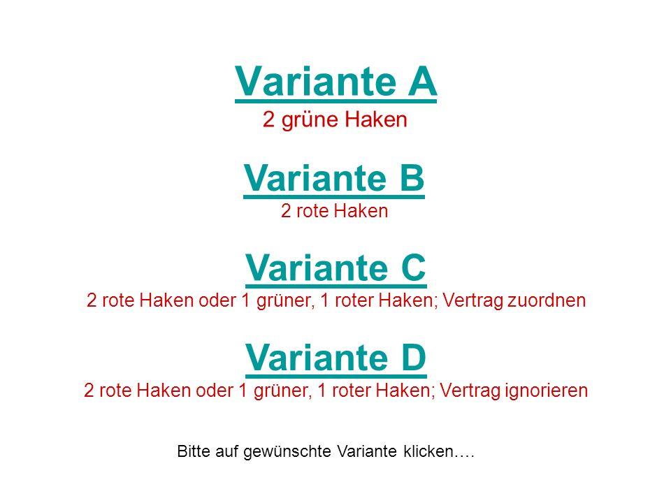 Variante A Variante A 2 grüne Haken Variante B Variante B 2 rote Haken Variante C Variante C 2 rote Haken oder 1 grüner, 1 roter Haken; Vertrag zuordnen Variante D Variante D 2 rote Haken oder 1 grüner, 1 roter Haken; Vertrag ignorieren Bitte auf gewünschte Variante klicken….