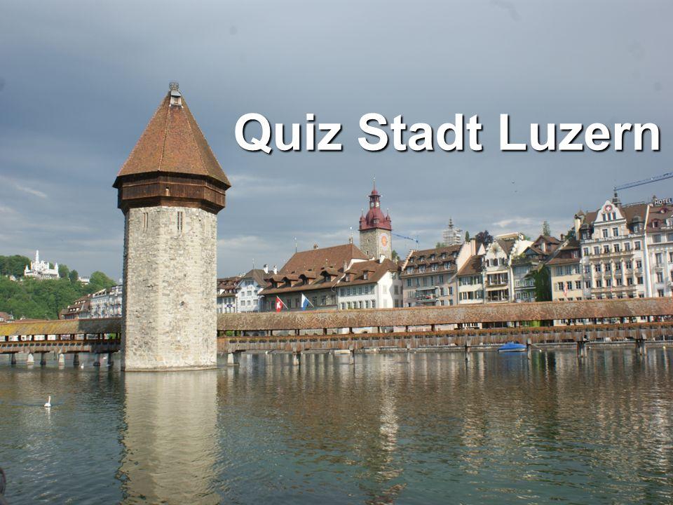Quiz Stadt Luzern Zu was diente, bzw.was war früher der Triumphbogen .