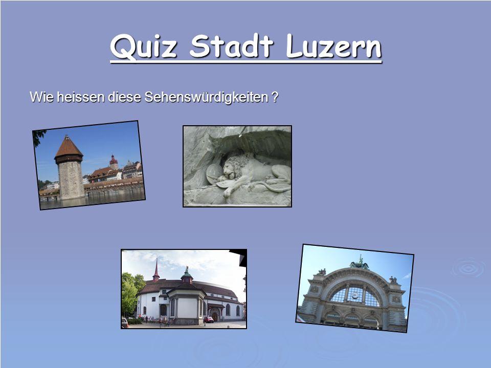 Quiz Stadt Luzern Wann hat die Kapellbrücke gebrannt ? a) 1985 b) 1993 c) 1899