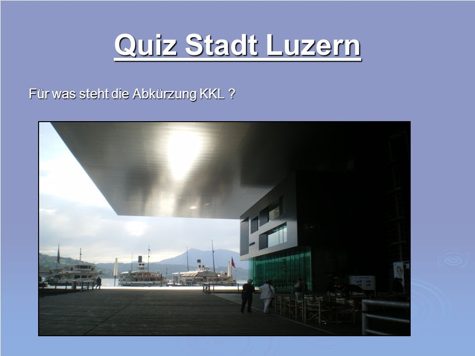 Quiz Stadt Luzern Für was steht die Abkürzung KKL ?