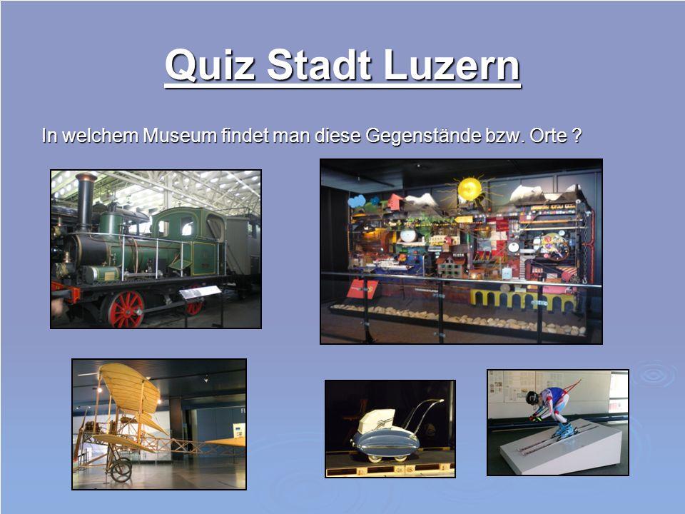 Quiz Stadt Luzern Was wurde von Poirée erstellt .