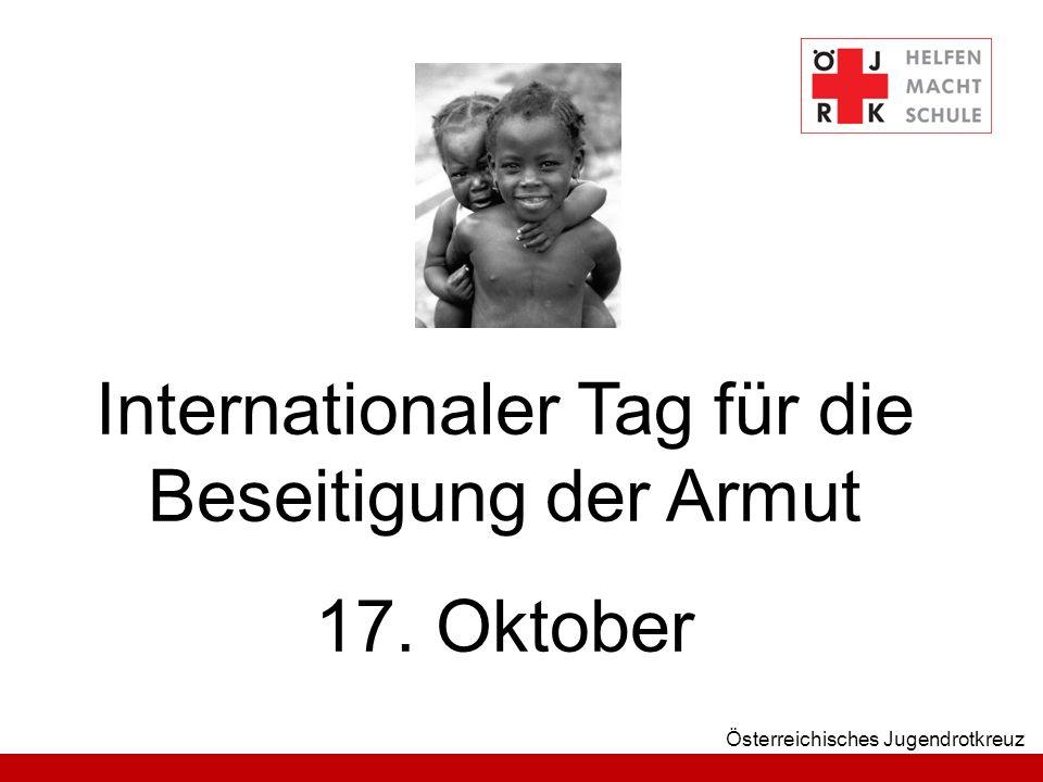 2 Österreichisches Jugendrotkreuz Der Internationale Tag für die Beseitigung der Armut… … wurde im Dezember 1992 von den Vereinten Nationen ins Leben gerufen.