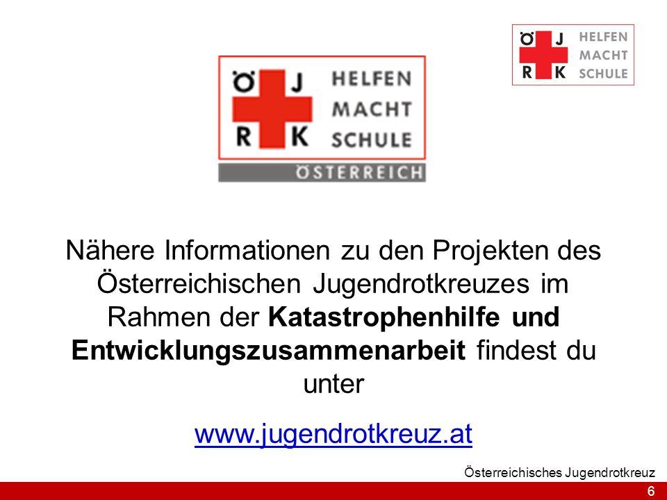6 Österreichisches Jugendrotkreuz Nähere Informationen zu den Projekten des Österreichischen Jugendrotkreuzes im Rahmen der Katastrophenhilfe und Entwicklungszusammenarbeit findest du unter www.jugendrotkreuz.at