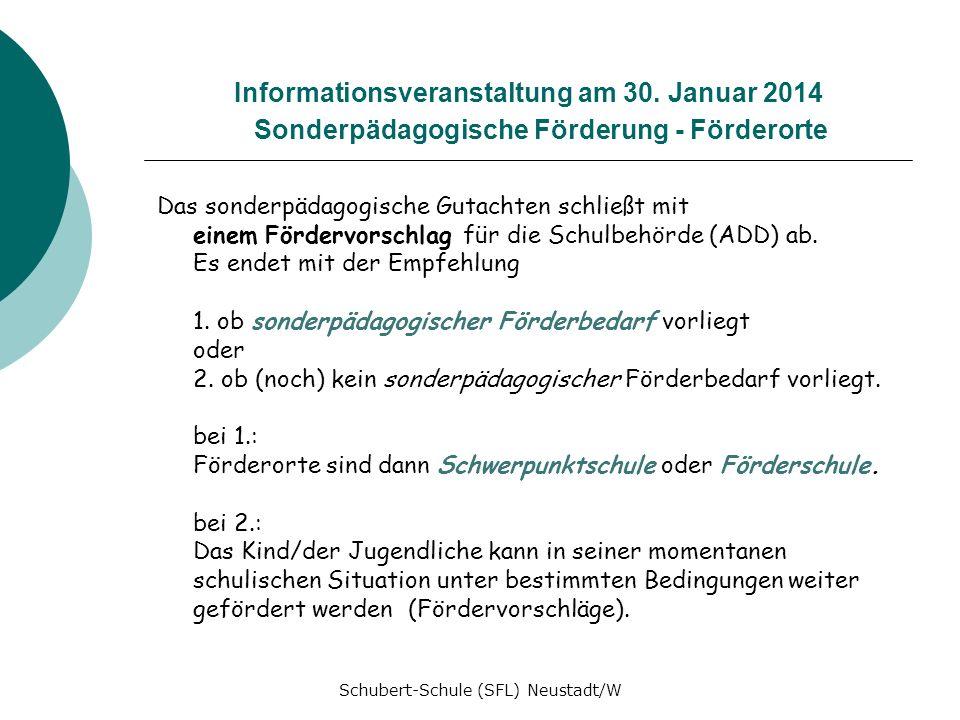 Informationsveranstaltung am 30. Januar 2014 Sonderpädagogische Förderung - Förderorte Das sonderpädagogische Gutachten schließt mit einem Fördervorsc