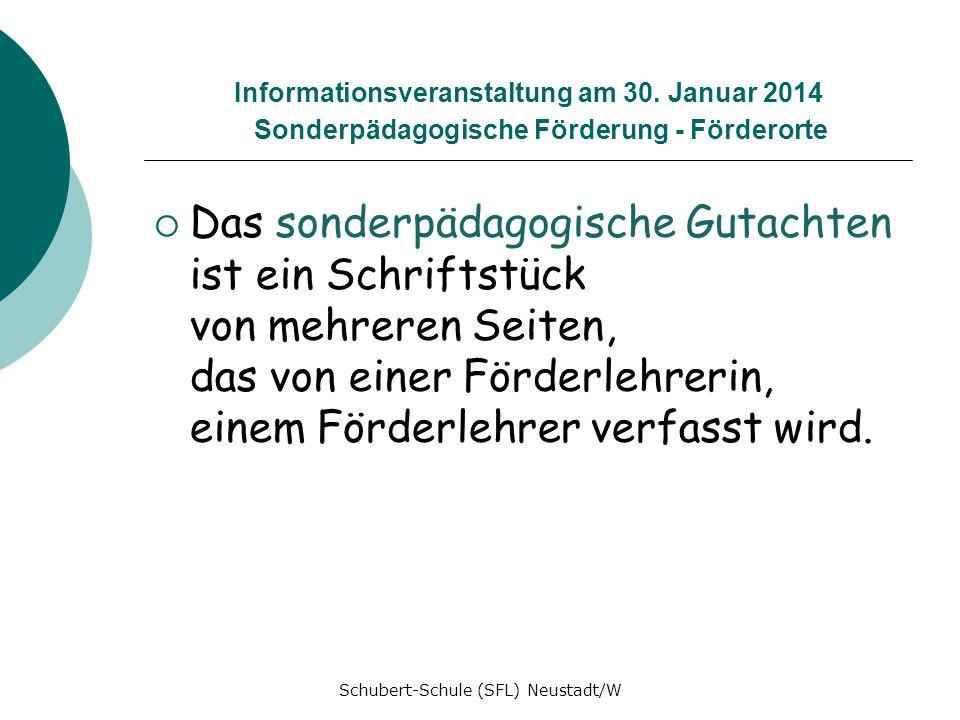 Informationsveranstaltung am 30. Januar 2014 Sonderpädagogische Förderung - Förderorte Das sonderpädagogische Gutachten ist ein Schriftstück von mehre