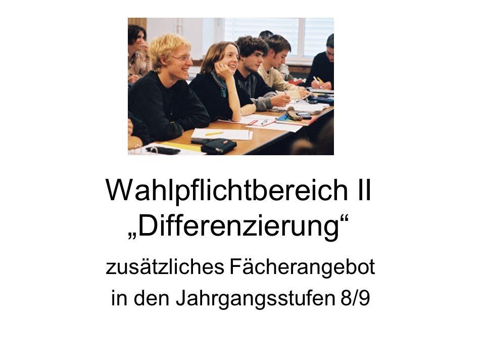 Wahlpflichtbereich II Differenzierung zusätzliches Fächerangebot in den Jahrgangsstufen 8/9
