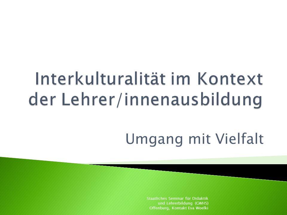 Umgang mit Vielfalt Staatliches Seminar für Didaktik und Lehrerbildung (GWHS) Offenburg, Kontakt Eva Woelki