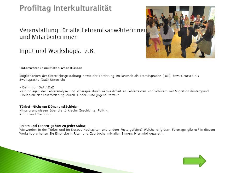 Profiltag Interkulturalität Veranstaltung für alle Lehramtsanwärterinnen und Mitarbeiterinnen Input und Workshops, z.B. Unterrichten in multiethnische
