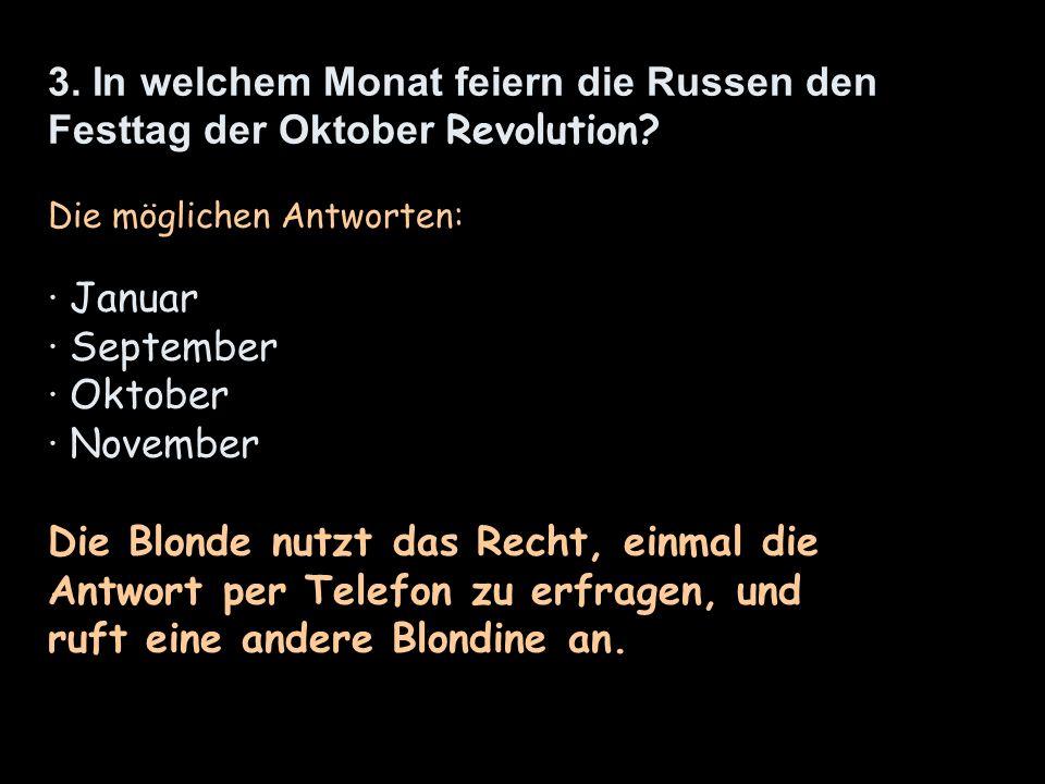 3. In welchem Monat feiern die Russen den Festtag der Oktober Revolution? Die möglichen Antworten: · Januar · September · Oktober · November Die Blond