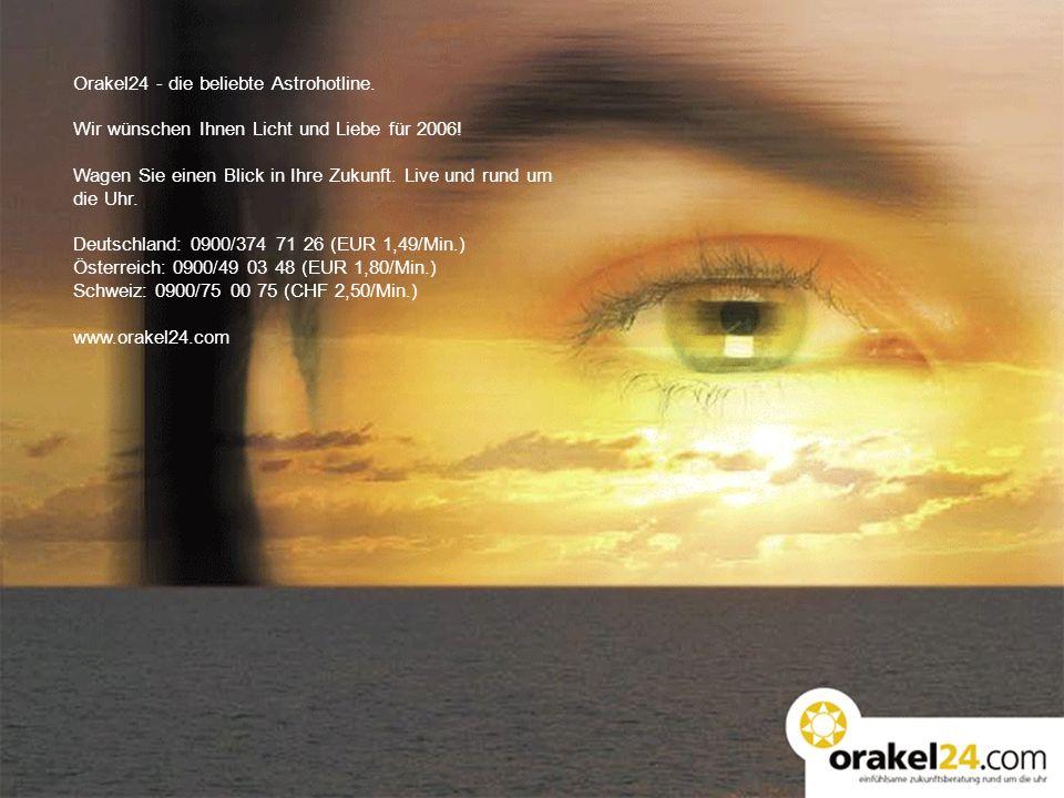 Orakel24 - die beliebte Astrohotline. Wir wünschen Ihnen Licht und Liebe für 2006! Wagen Sie einen Blick in Ihre Zukunft. Live und rund um die Uhr. De