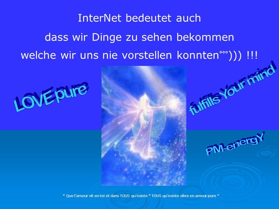 InterNet bedeutet auch dass wir Dinge zu sehen bekommen welche wir uns nie vorstellen konnten°°°))) !!.