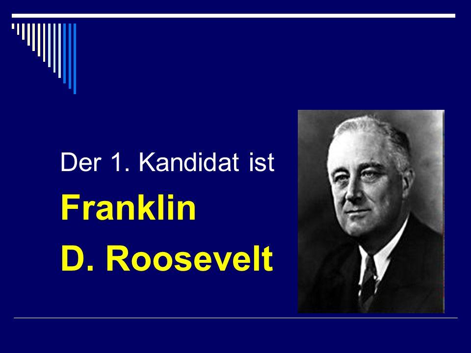 Der 1. Kandidat ist Franklin D. Roosevelt